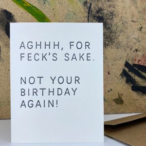 Greet card reading aagh for fecks sake not your birthday again