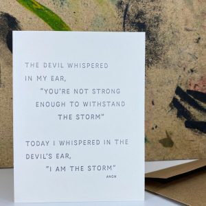 Strength greeting card that reads The Devil whispered in my ear..today i whispered in the devils ear, I am the Storm