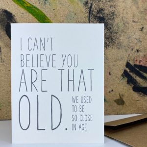 Birthday card that reads I cant believe you are that old sold by April Road