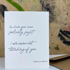 Greeting card that reads in case you ever foolishly forget im never not thinking of you